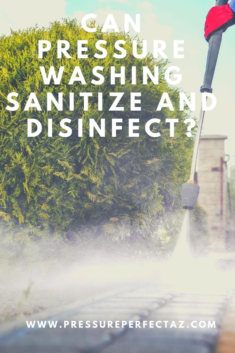 Can Pressure Washing Sanitize and Disinfect?