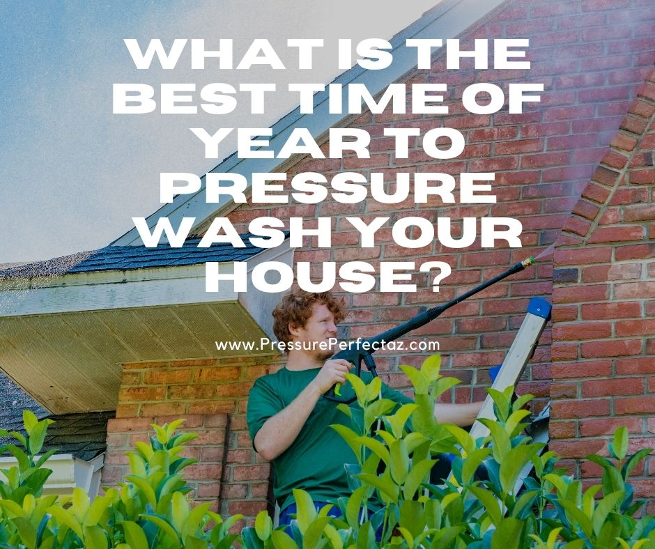 What is the Best Time of Year to Pressure Wash Your House?